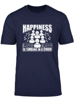 Choir Singing Happiness Is Singing In A Choir T Shirt