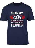 Sorry This Guy Is Taken By A Smoking Hot Bulgarian Bulgaria T Shirt