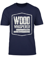Wood Whisperer Carpentry Gift For Carpenters Woodworkers T Shirt