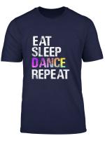Eat Sleep Dance Repeat T Shirt Funny Dancer Gift Shirt