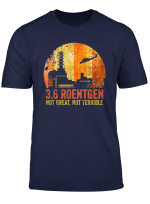 3 6 Roentgen Not Great Not Terrible Chernobyl T Shirt