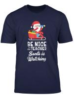 Sei Nett Zu Dem Lehrer Santa Beobachtet Weihnachtslehrer T Shirt