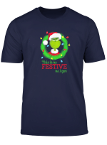 The Grinch This Is As Festive As I Get T Shirt