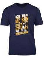 Funny Wheelchair Tshirt Gift Humor Handicap People