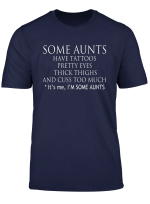 Funny Gift Tee Some Aunts Have Tattoos Pretty Eyes T Shirt