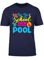 Bye School Hello Pool Shirt Funny Summer Last Day Of School