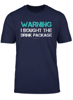 Warning I Bought The Drink Package Shirt Funny Cruise Shirts
