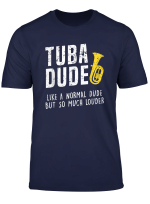 Funny Tuba Dude Like Normal But Louder Cute Gift T Shirt