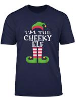 I M The Cheeky Elf T Shirt Family Matching Funny Christmas T Shirt