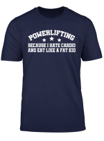 Powerlifting Because I Hate Cardio And Eat Weight Workout T Shirt