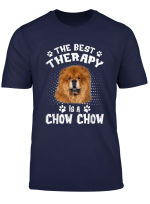 The Best Therapy Is A Chow Chow Dog Lover T Shirt