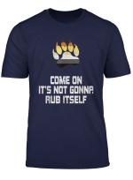 Gay Bear Pride T Shirt It S Not Gonna Rub Itself
