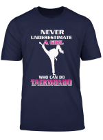Never Underestimate A Girl Who Can Do Taekwondo T Shirt
