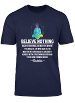 Believe Nothing Buddhist Quotes For Life T Shirt