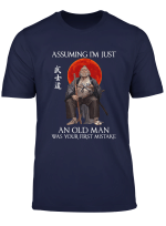 Samurai Assuming I M Just An Old Man Was Your First Mistake T Shirt