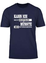 Lustiger Spruch Kann Ich Nicht Musste Mich Interessieren T Shirt