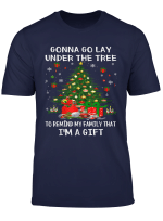 Gonna Go Lay Under Tree To Remind My Family That I M A Gift T Shirt