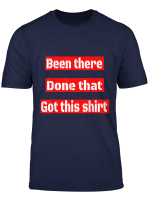 Funny Been There Done That Got This Shirt Gift T Shirt