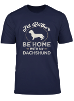 I D Rather Be Home With My Dachshund Wire Haired Wiener T Shirt