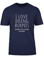 Funny I Love Burpees Said No One Ever Quote Gift T Shirt