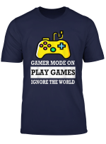 Gamer Mode On Play Games Ignore The World T Shirt