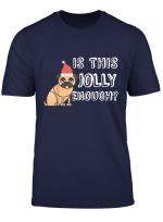 Sarcastic Christmas Dog Is This Jolly Enough Bah Humpug Xmas T Shirt