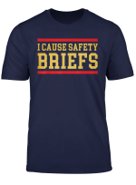 I Cause Safety Briefs Funny T Shirt T Shirt