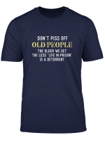 Funny Saying Don T Piss Off Old People Tshirt