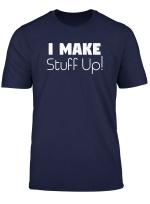 Funny Sarcastic Gift I Make Stuff Up T Shirt