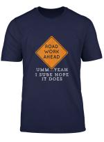 Road Work Ahead Sure Hope It Does Funny Meme T Shirt