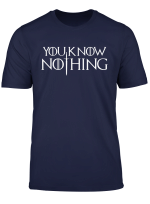 You Know Nothing T Shirt Gift For Men Women Kids
