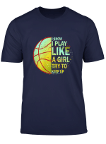I Know I Play Like A Girl Try To Keep Up Basketball Shirt