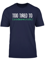 Too Tired To Codeswitch Language Programmer Funny Quote T Shirt