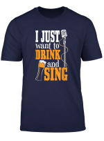 I Just Want To Drink Beer And Sing Funny Singer Gift T Shirt