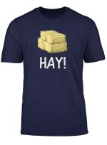 Hey Hay Funny Farming Bale Of Hay T Shirt