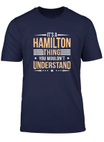 It S A Hamilton Thing You Wouldn T Understand T Shirt