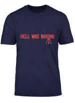 Hell Was Boring T Shirt Die Holle War Langweilig Tee