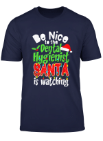 Be Nice To The Dental Hygienist Santa Is Watching Christmas T Shirt