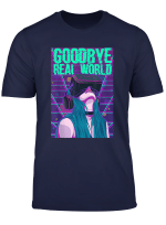Goodbye Real World Vr Virtual Reality Games T Shirt