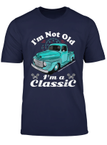 I M Not Old I M A Classic Vintage Car Truck Birthday Shirt