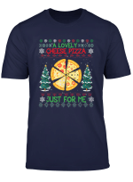 A Lovely Cheese Pizza Just For Me Ugly Christmas T Shirt