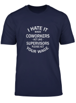 I Hate It When Coworkers Act Like Supervisors T Shirt