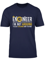 Engineer I M Not Arguing Engineering Funny Gift Idea T Shirt