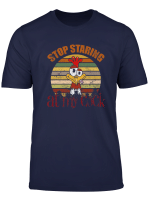 Vintage Stop Staring At My Cock Shirt Cool Chicken T Shirt