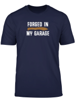 Forged In My Garage Knife Making Knife Maker T Shirt