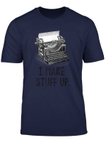 I Make Stuff Up T Shirt Vintage Typewriter Writer Author Tee