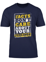 Facts Don T Care About Your Feelings Gift Design Idea T Shirt