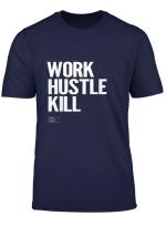 Work Hustle Kill Motivations Lifestyle Spruch T Shirt