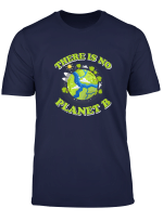 There Is No Planet B T Shirt Earth Day 2019 Awareness Gift