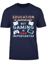 Education Is Important But Gaming Is Importanter T Shirt